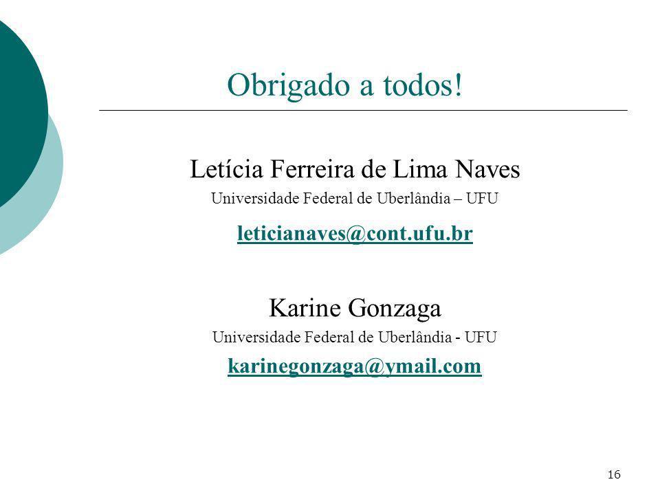 Obrigado a todos! Letícia Ferreira de Lima Naves Karine Gonzaga