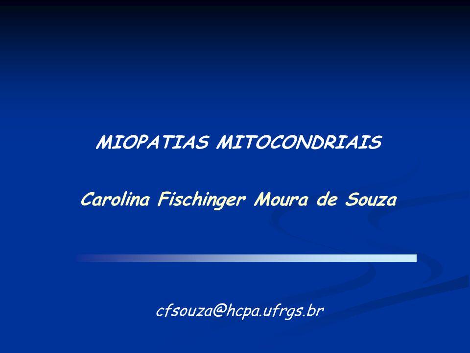 MIOPATIAS MITOCONDRIAIS Carolina Fischinger Moura de Souza