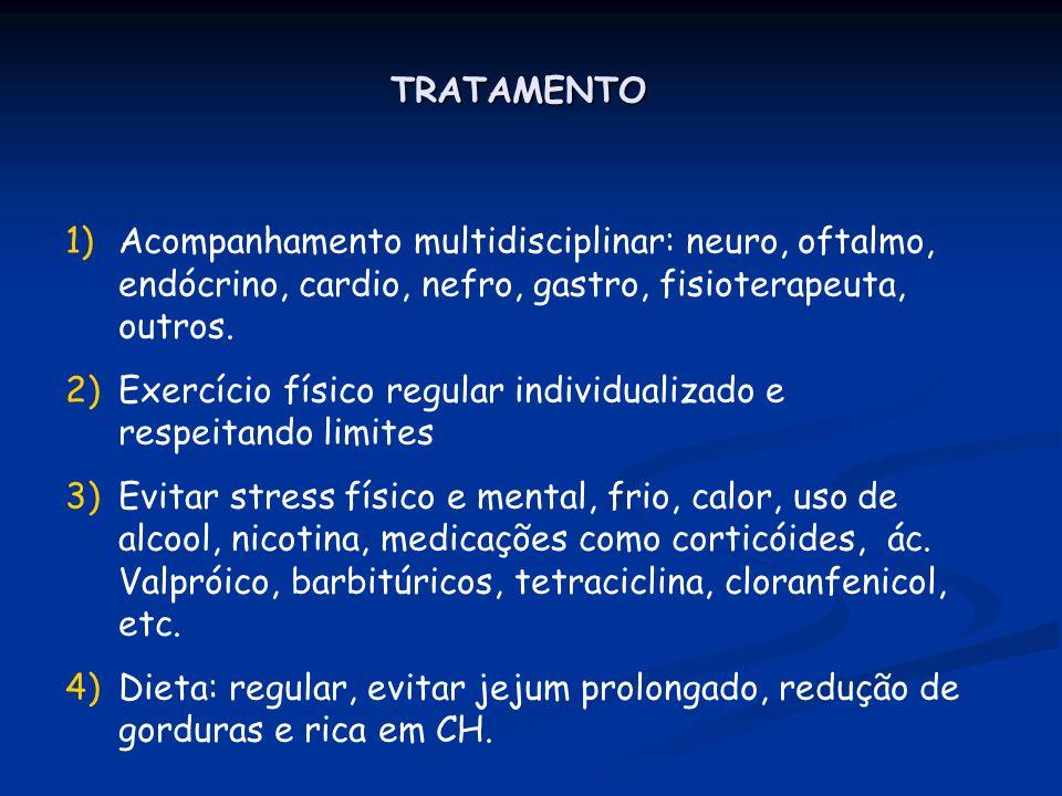 TRATAMENTO Acompanhamento multidisciplinar: neuro, oftalmo, endócrino, cardio, nefro, gastro, fisioterapeuta, outros.