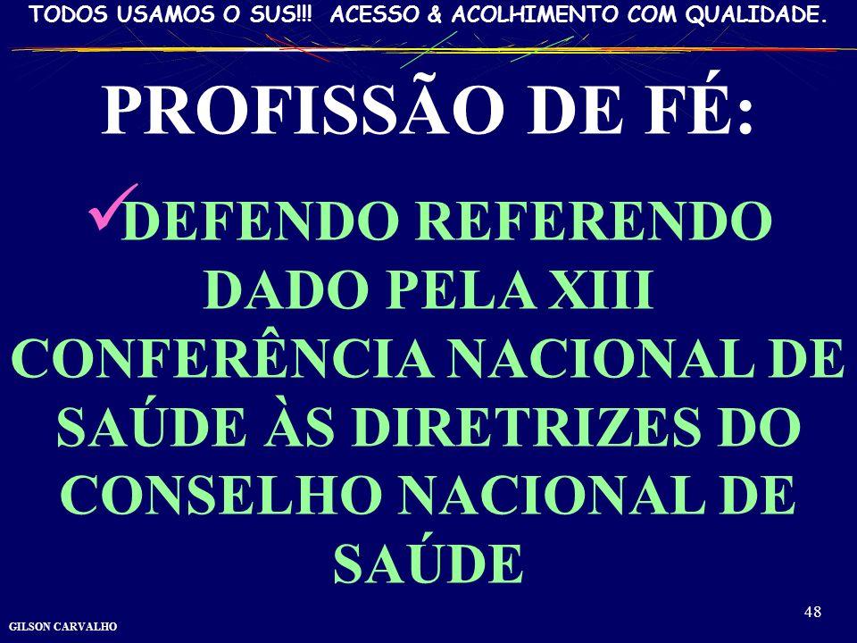 PROFISSÃO DE FÉ:DEFENDO REFERENDO DADO PELA XIII CONFERÊNCIA NACIONAL DE SAÚDE ÀS DIRETRIZES DO CONSELHO NACIONAL DE SAÚDE.
