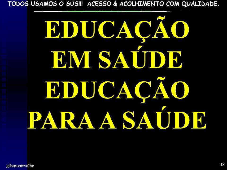 EDUCAÇÃO EM SAÚDE EDUCAÇÃO PARA A SAÚDE gilson carvalho