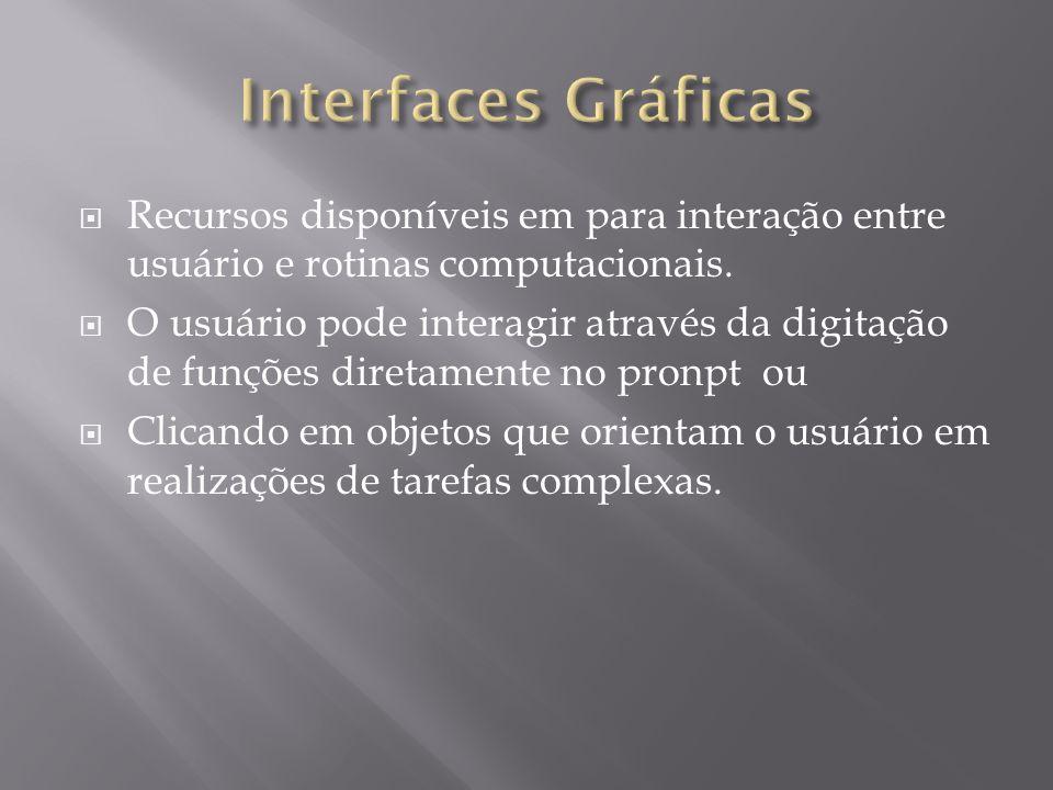 Interfaces Gráficas Recursos disponíveis em para interação entre usuário e rotinas computacionais.