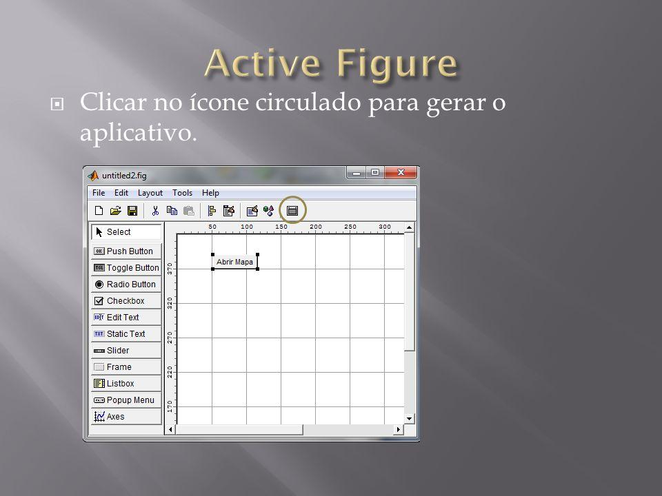 Active Figure Clicar no ícone circulado para gerar o aplicativo.
