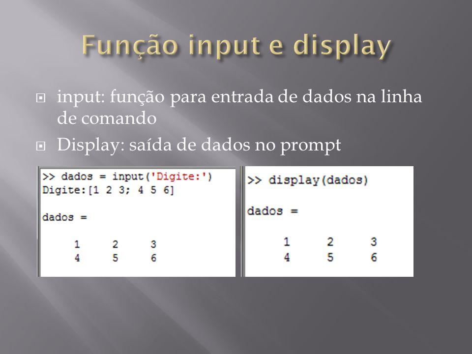 Função input e display input: função para entrada de dados na linha de comando.