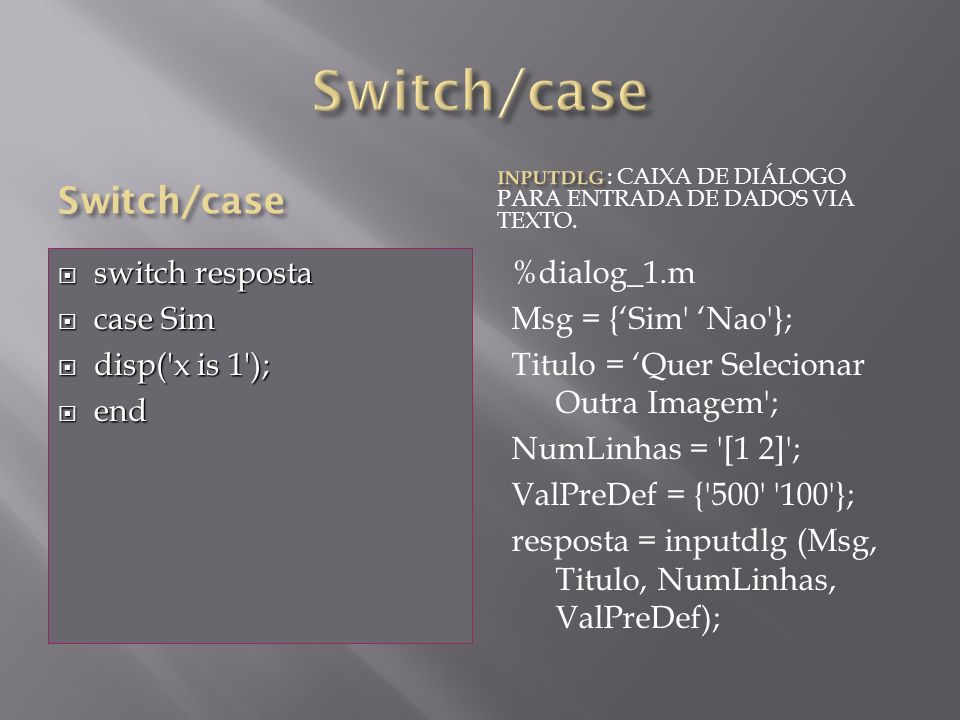 Switch/case Switch/case switch resposta case Sim disp( x is 1 ); end