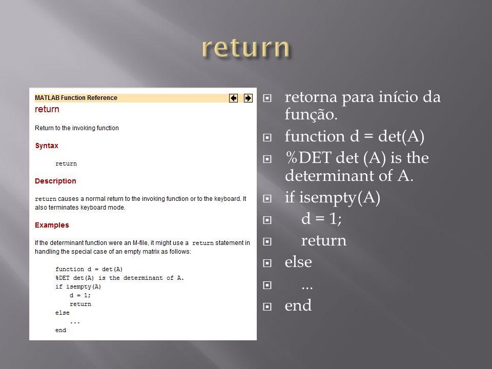 return retorna para início da função. function d = det(A)