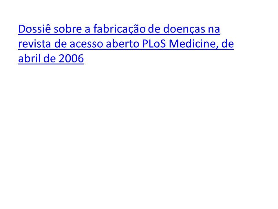 Dossiê sobre a fabricação de doenças na revista de acesso aberto PLoS Medicine, de abril de 2006