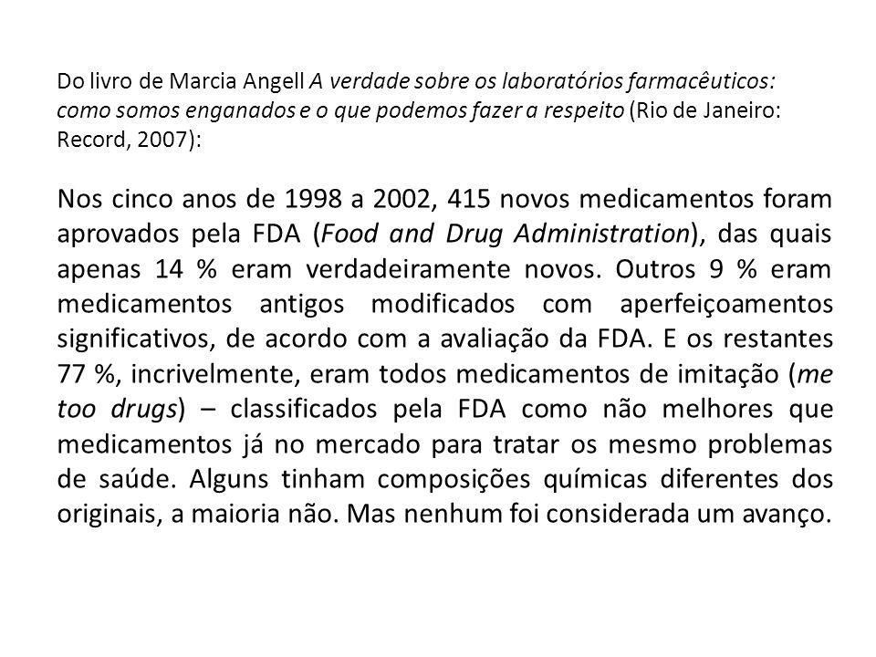 Do livro de Marcia Angell A verdade sobre os laboratórios farmacêuticos: como somos enganados e o que podemos fazer a respeito (Rio de Janeiro: Record, 2007):