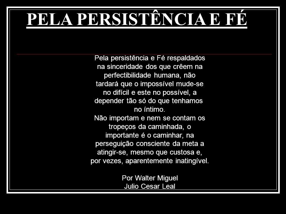 PELA PERSISTÊNCIA E FÉ Pela persistência e Fé respaldados