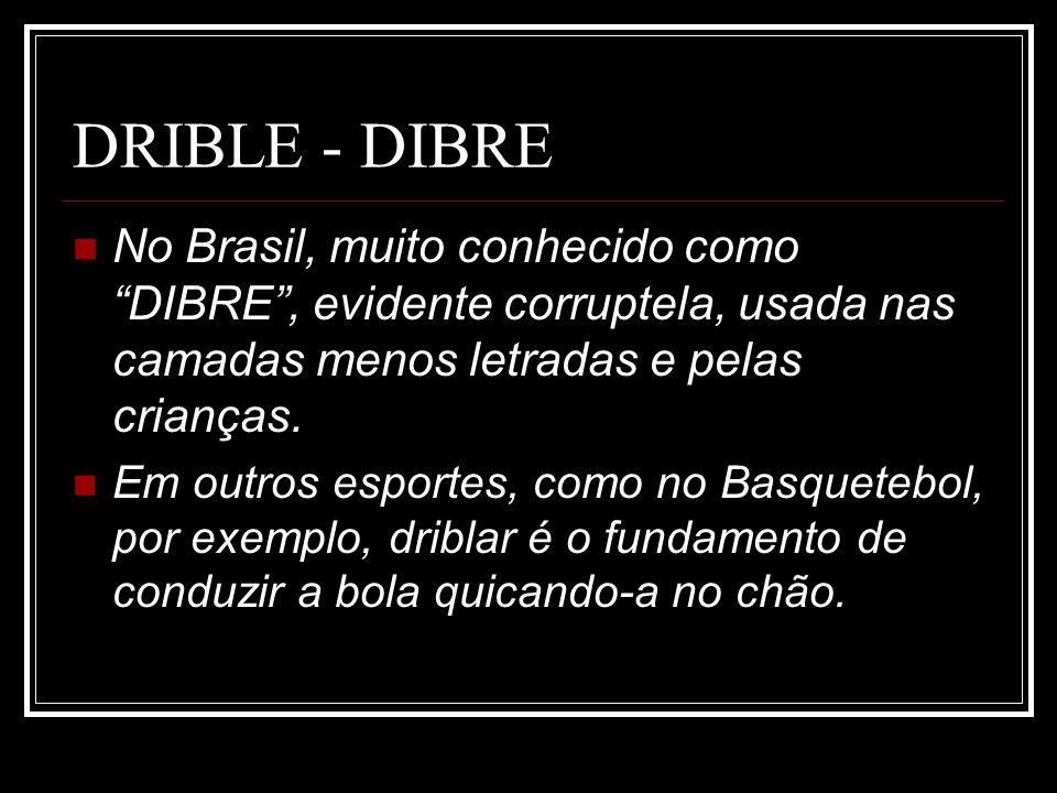 DRIBLE - DIBRE No Brasil, muito conhecido como DIBRE , evidente corruptela, usada nas camadas menos letradas e pelas crianças.