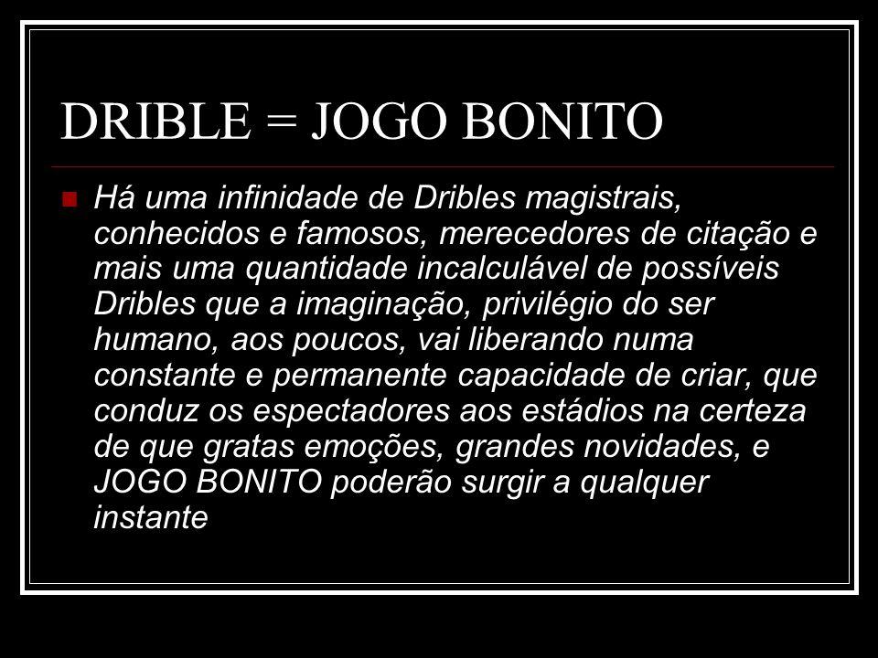 DRIBLE = JOGO BONITO