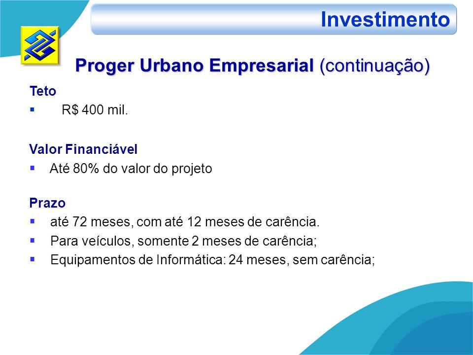 Investimento Proger Urbano Empresarial (continuação) Teto R$ 400 mil.