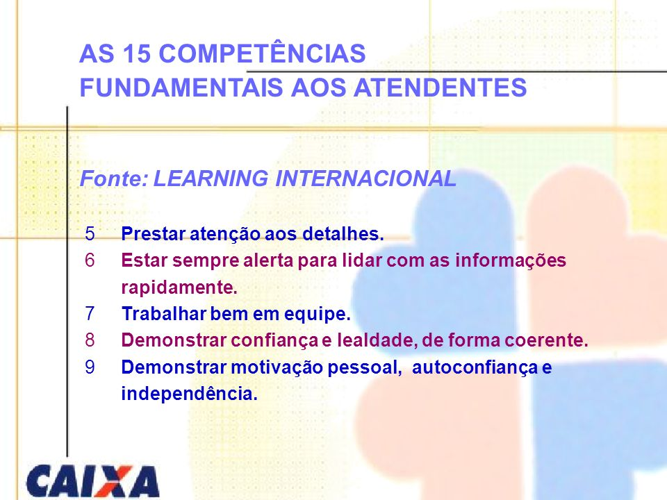 AS 15 COMPETÊNCIAS FUNDAMENTAIS AOS ATENDENTES Fonte: LEARNING INTERNACIONAL
