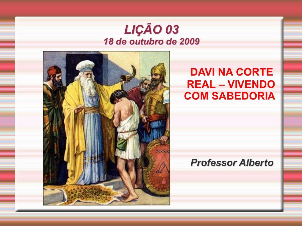 LIÇÃO 03 DAVI NA CORTE REAL – VIVENDO COM SABEDORIA Professor Alberto