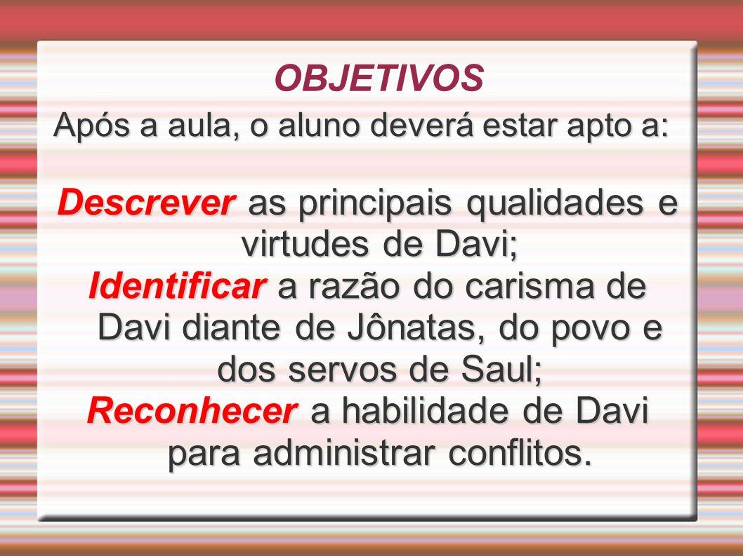 Descrever as principais qualidades e virtudes de Davi;