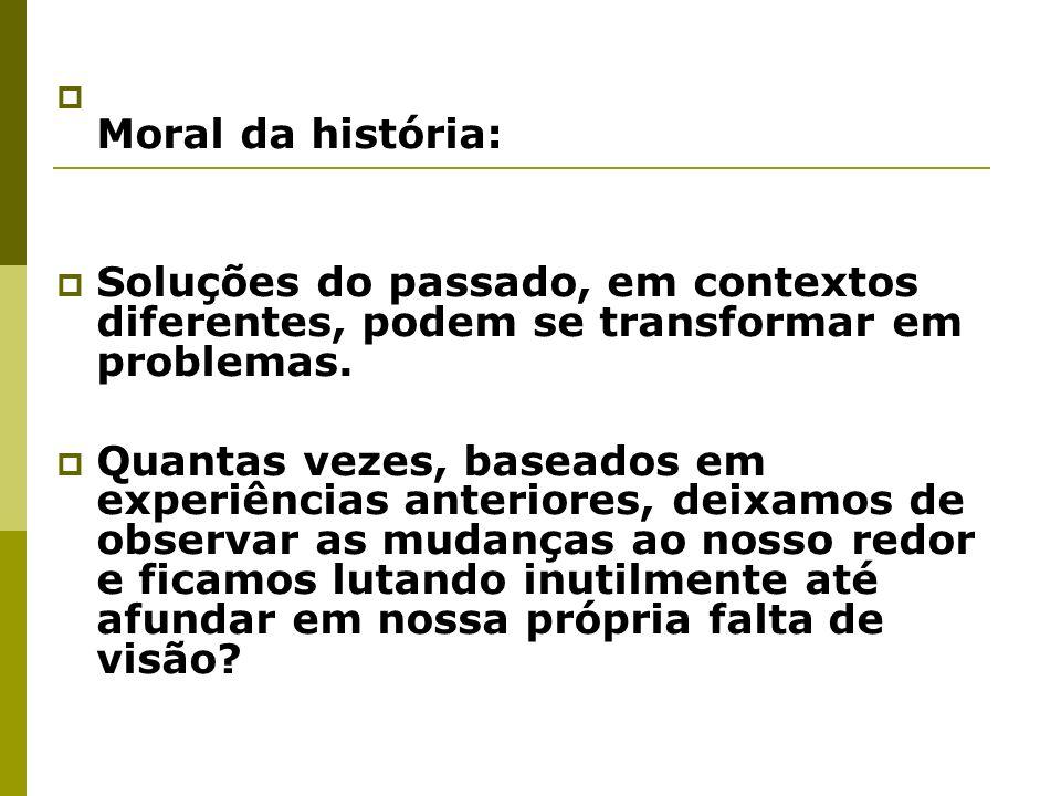 Moral da história:Soluções do passado, em contextos diferentes, podem se transformar em problemas.