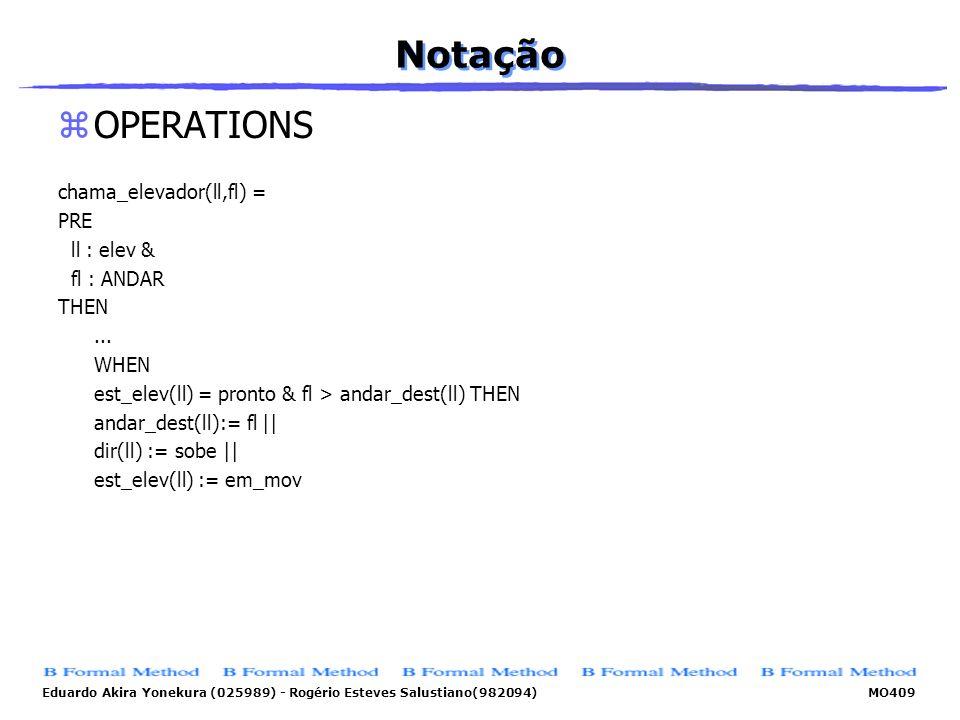 Notação OPERATIONS chama_elevador(ll,fl) = PRE ll : elev & fl : ANDAR