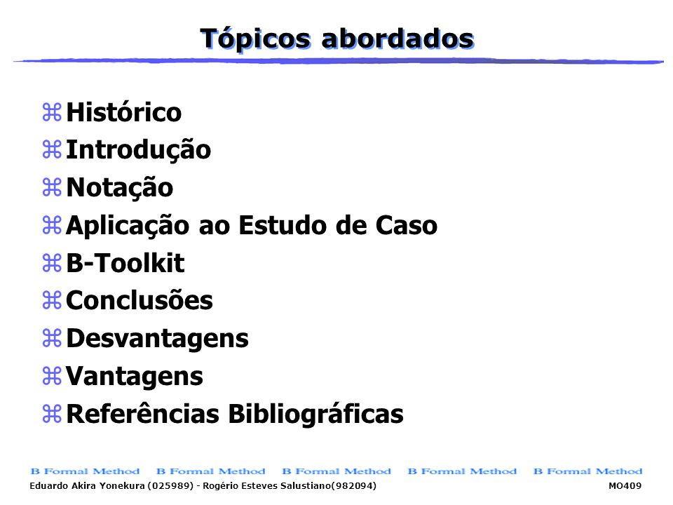 Tópicos abordados Histórico. Introdução. Notação. Aplicação ao Estudo de Caso. B-Toolkit. Conclusões.