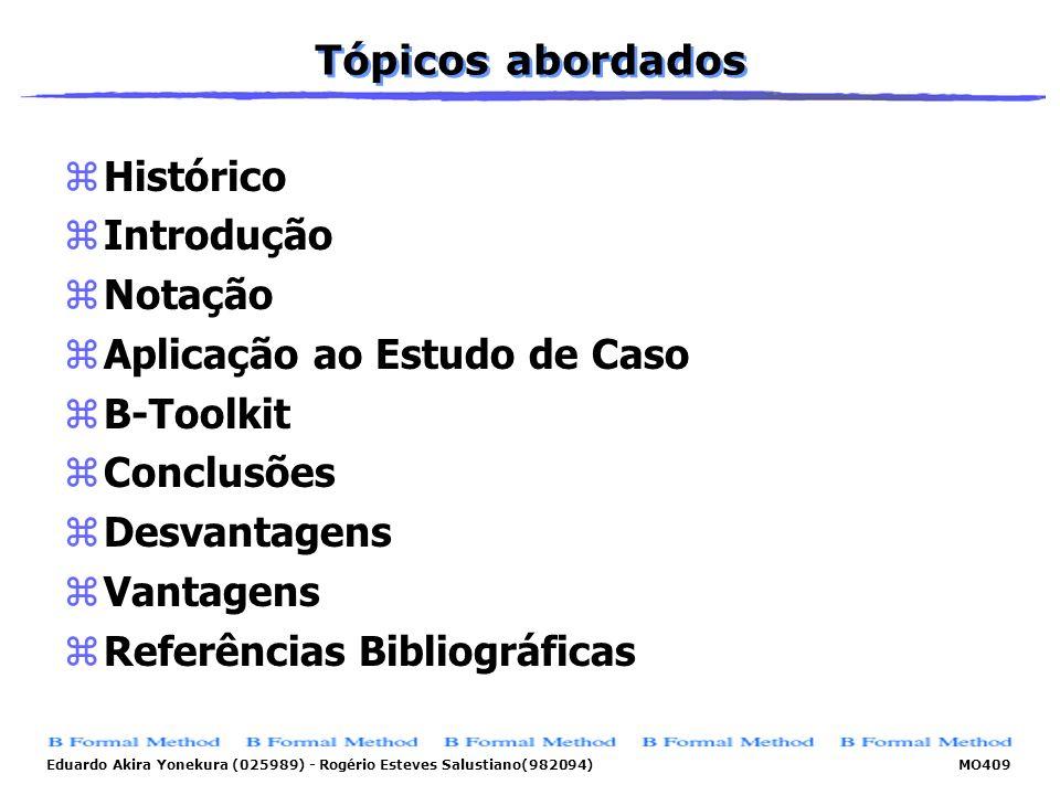 Tópicos abordadosHistórico. Introdução. Notação. Aplicação ao Estudo de Caso. B-Toolkit. Conclusões.