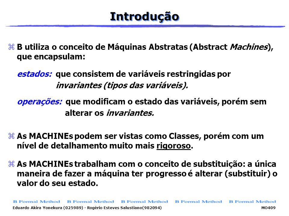 Introdução B utiliza o conceito de Máquinas Abstratas (Abstract Machines), que encapsulam: estados: que consistem de variáveis restringidas por.