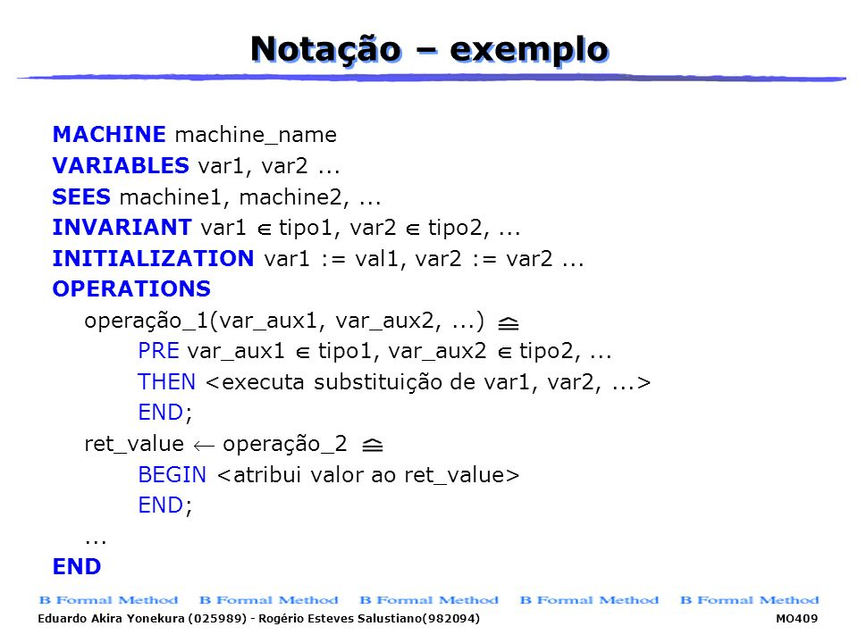 Notação – exemplo MACHINE machine_name VARIABLES var1, var2 ...