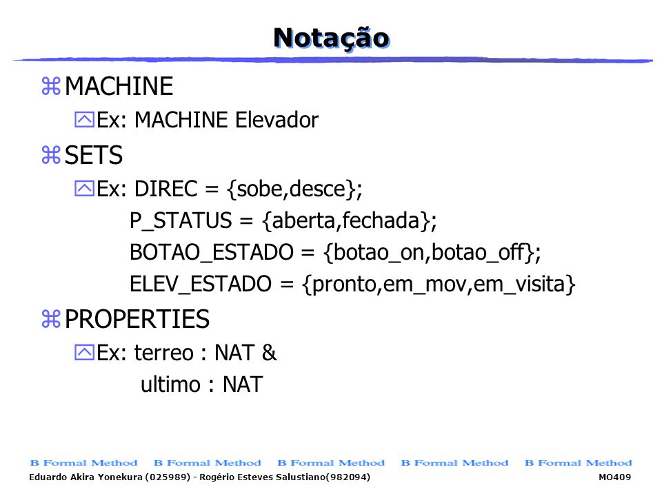 Notação MACHINE SETS PROPERTIES Ex: MACHINE Elevador