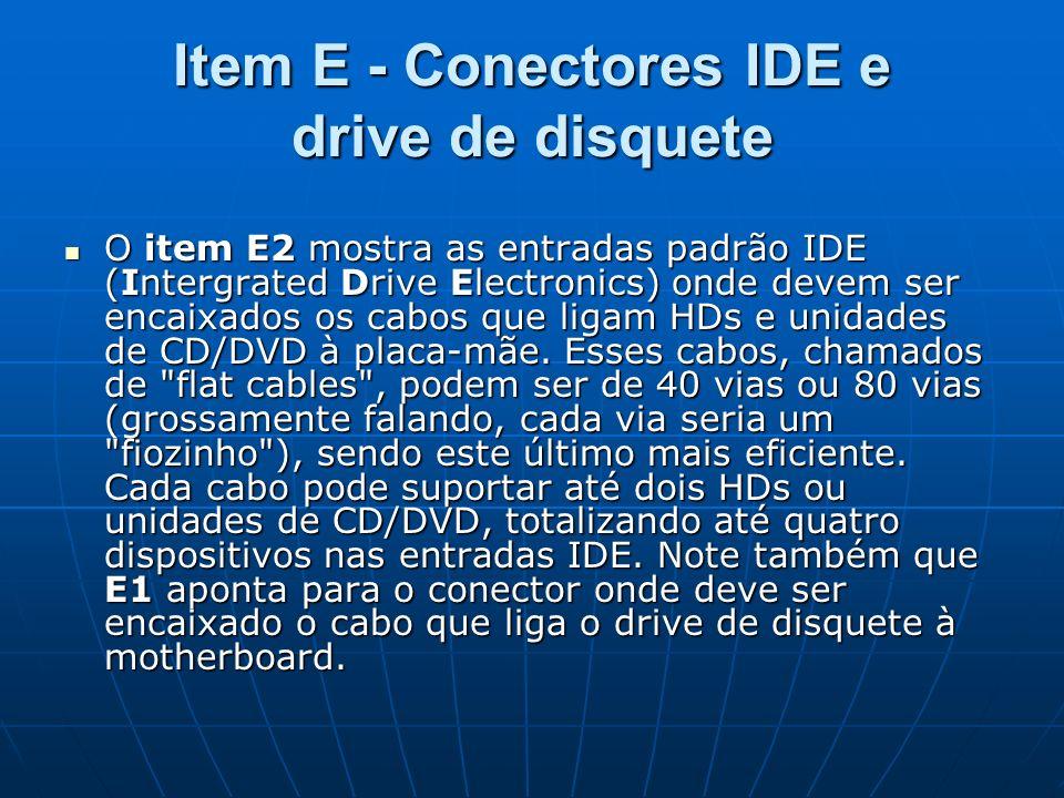 Item E - Conectores IDE e drive de disquete