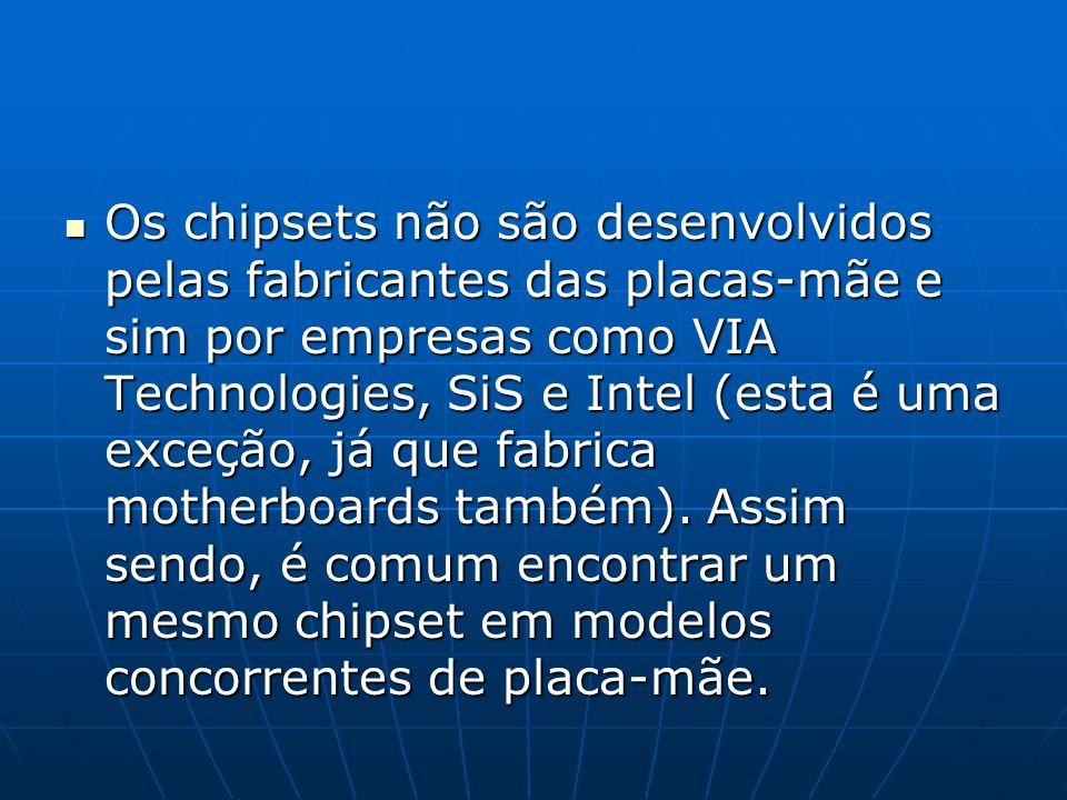 Os chipsets não são desenvolvidos pelas fabricantes das placas-mãe e sim por empresas como VIA Technologies, SiS e Intel (esta é uma exceção, já que fabrica motherboards também).