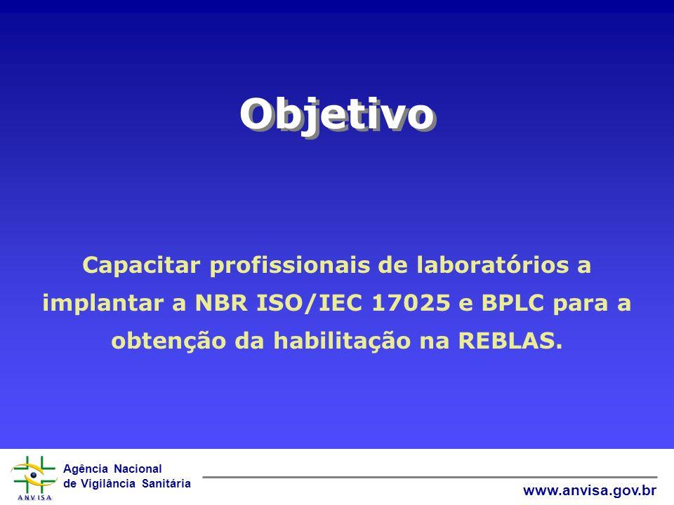 Objetivo Capacitar profissionais de laboratórios a implantar a NBR ISO/IEC 17025 e BPLC para a obtenção da habilitação na REBLAS.