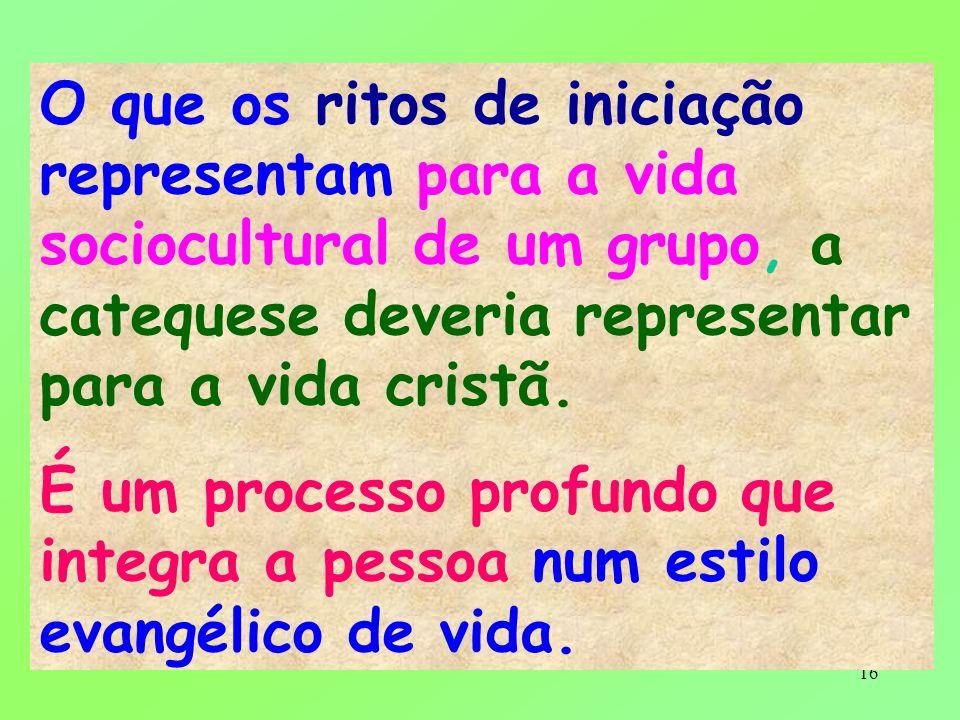 O que os ritos de iniciação representam para a vida sociocultural de um grupo, a catequese deveria representar para a vida cristã.