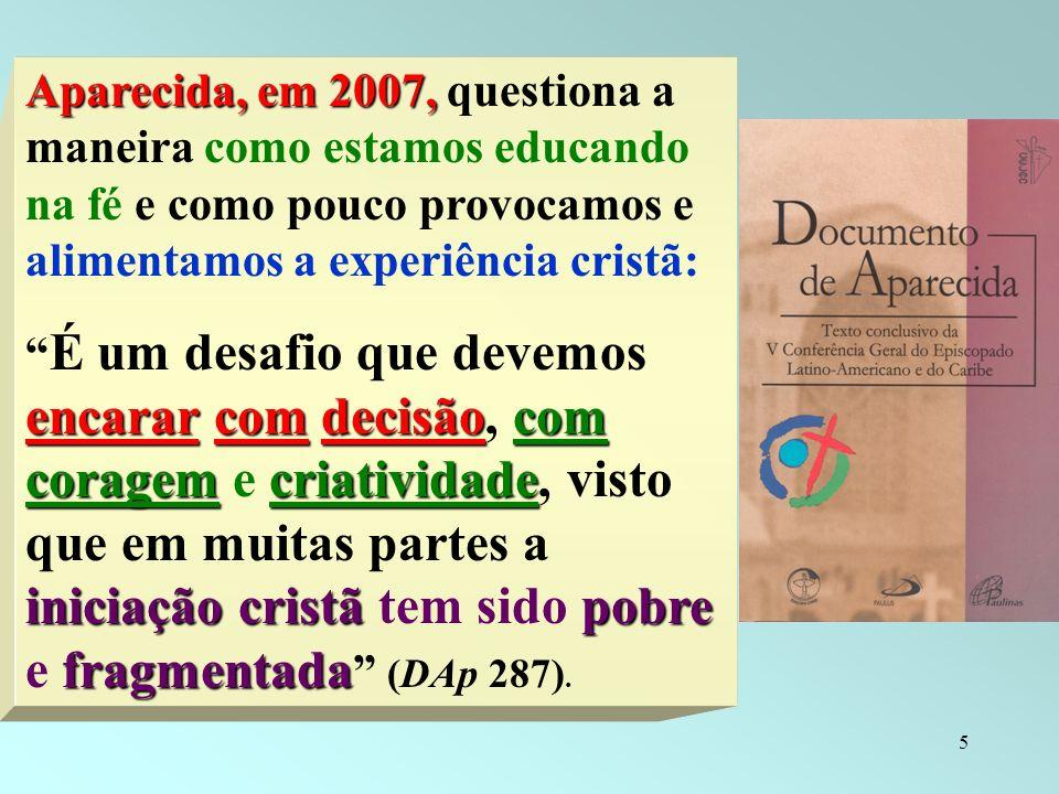 Aparecida, em 2007, questiona a maneira como estamos educando na fé e como pouco provocamos e alimentamos a experiência cristã: