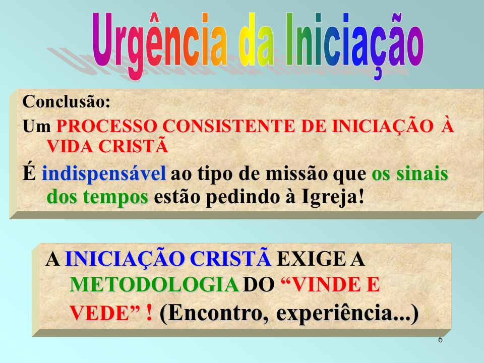 Urgência da Iniciação Conclusão: Um PROCESSO CONSISTENTE DE INICIAÇÃO À VIDA CRISTÃ.