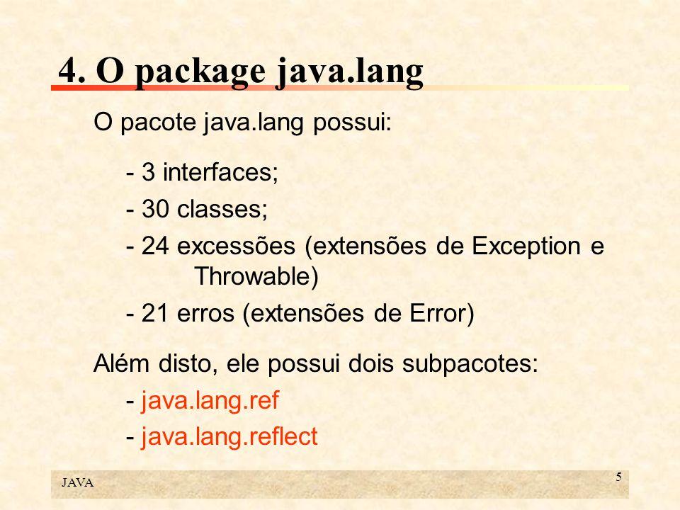 4. O package java.lang O pacote java.lang possui: - 3 interfaces;