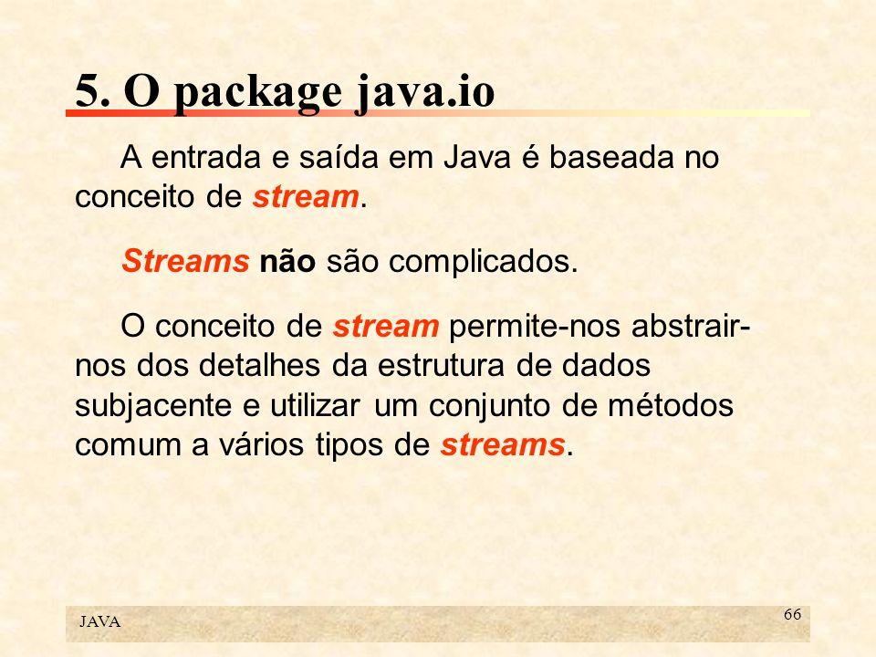 5. O package java.io A entrada e saída em Java é baseada no conceito de stream. Streams não são complicados.