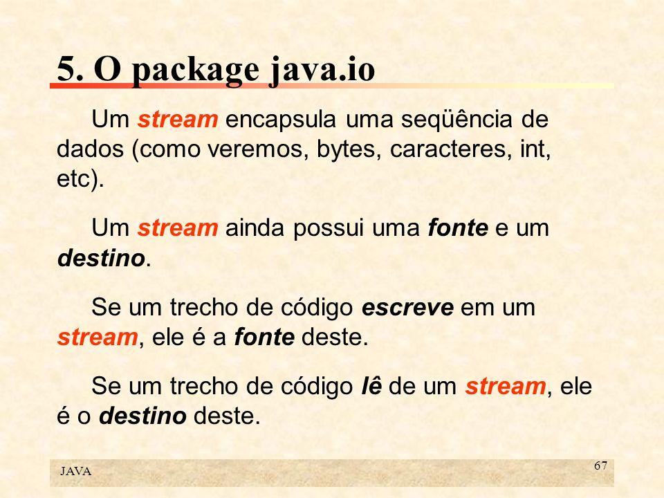 5. O package java.io Um stream encapsula uma seqüência de dados (como veremos, bytes, caracteres, int, etc).