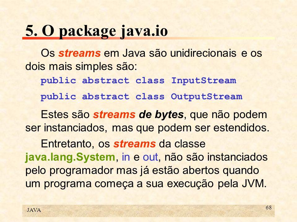 5. O package java.io Os streams em Java são unidirecionais e os dois mais simples são: public abstract class InputStream.