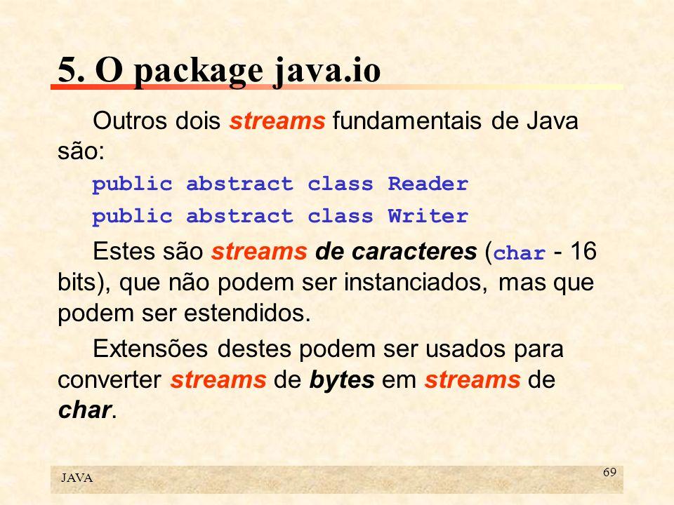5. O package java.io Outros dois streams fundamentais de Java são: