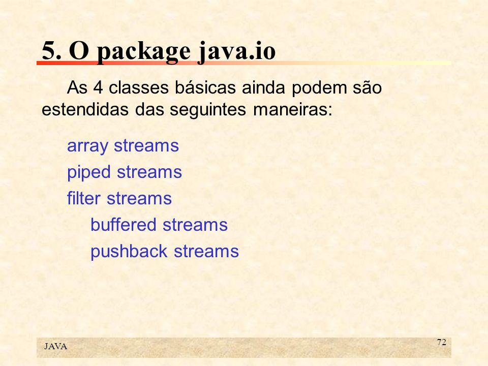 5. O package java.io As 4 classes básicas ainda podem são estendidas das seguintes maneiras: array streams.