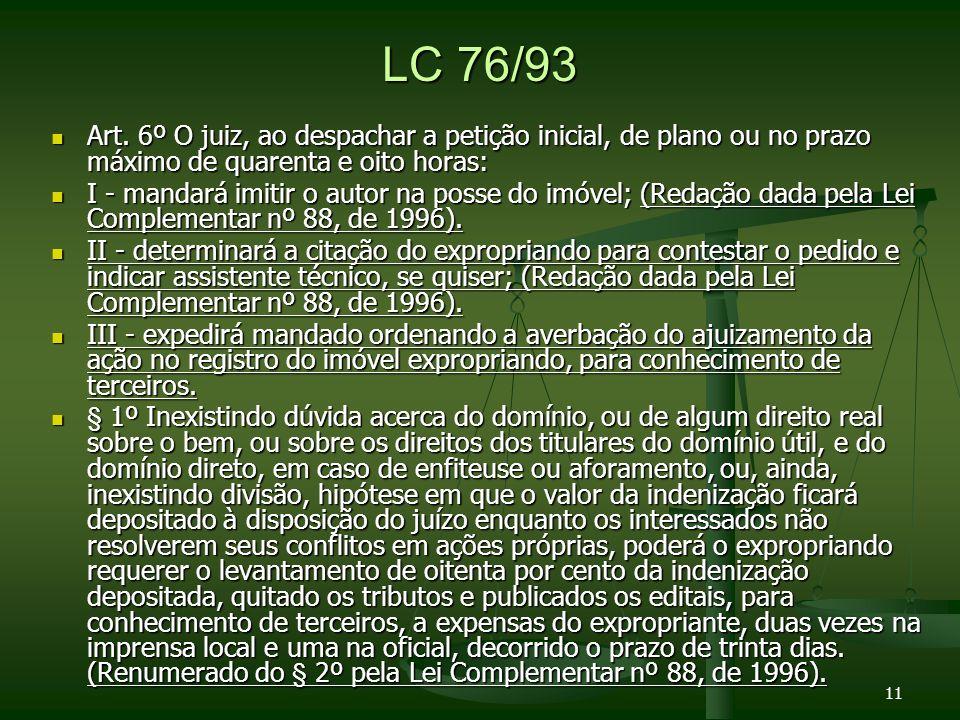 LC 76/93 Art. 6º O juiz, ao despachar a petição inicial, de plano ou no prazo máximo de quarenta e oito horas:
