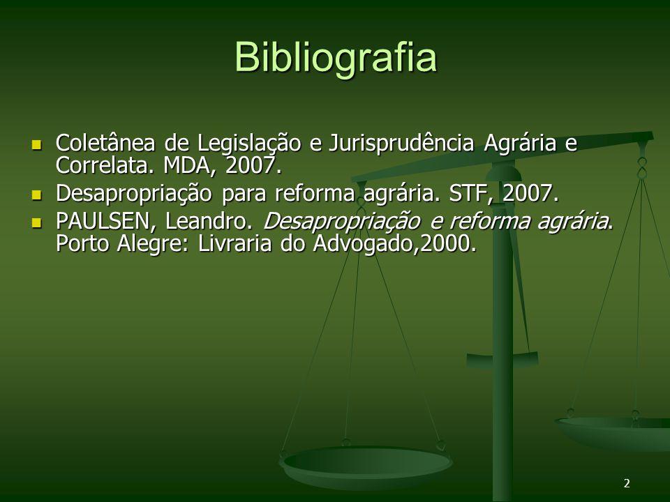 Bibliografia Coletânea de Legislação e Jurisprudência Agrária e Correlata. MDA, 2007. Desapropriação para reforma agrária. STF, 2007.