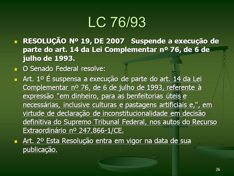 LC 76/93 RESOLUÇÃO Nº 19, DE 2007 Suspende a execução de parte do art. 14 da Lei Complementar nº 76, de 6 de julho de 1993.