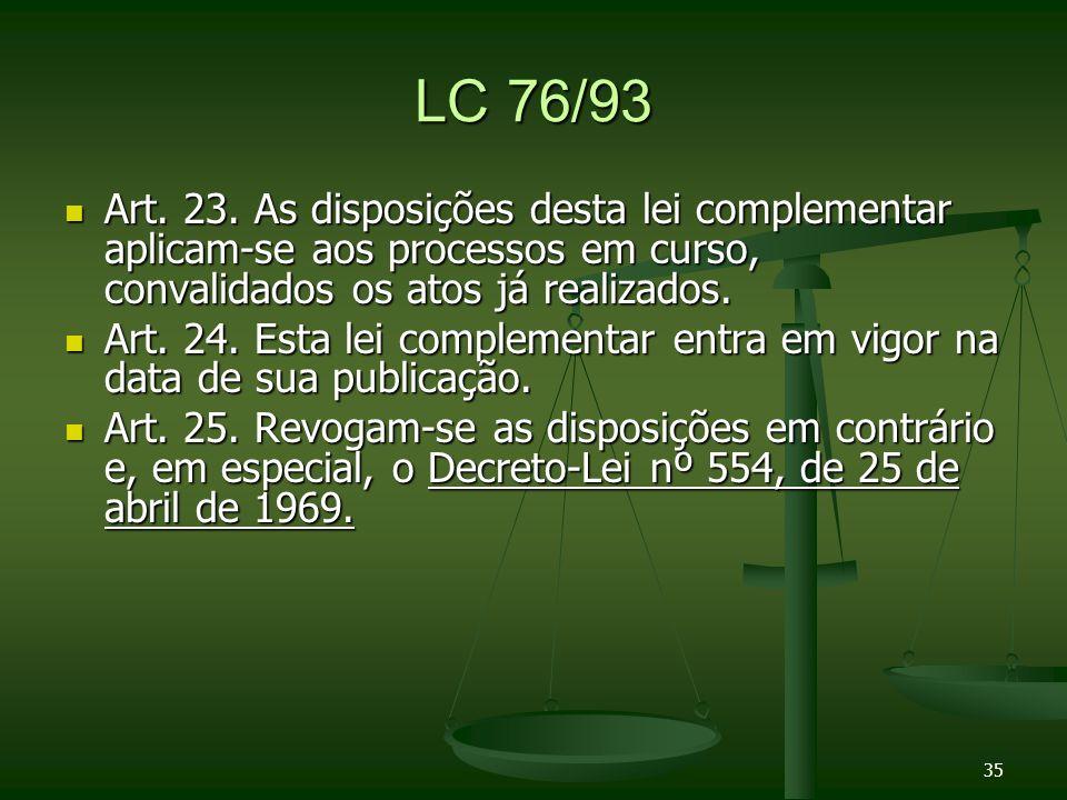 LC 76/93 Art. 23. As disposições desta lei complementar aplicam-se aos processos em curso, convalidados os atos já realizados.