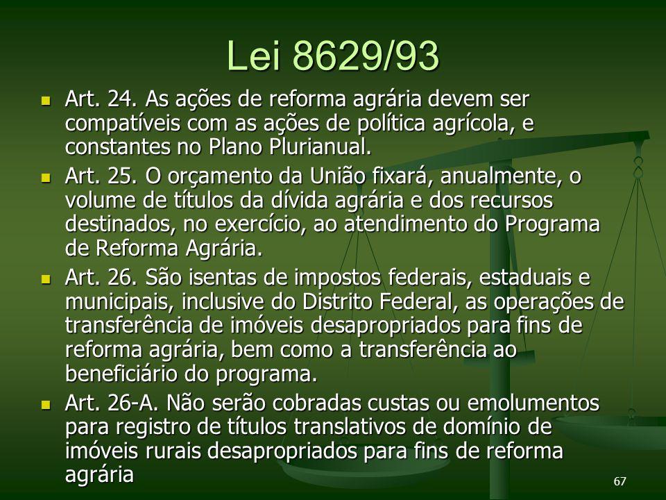 Lei 8629/93 Art. 24. As ações de reforma agrária devem ser compatíveis com as ações de política agrícola, e constantes no Plano Plurianual.