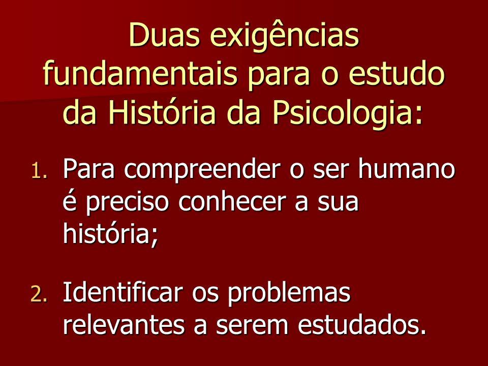 Duas exigências fundamentais para o estudo da História da Psicologia: