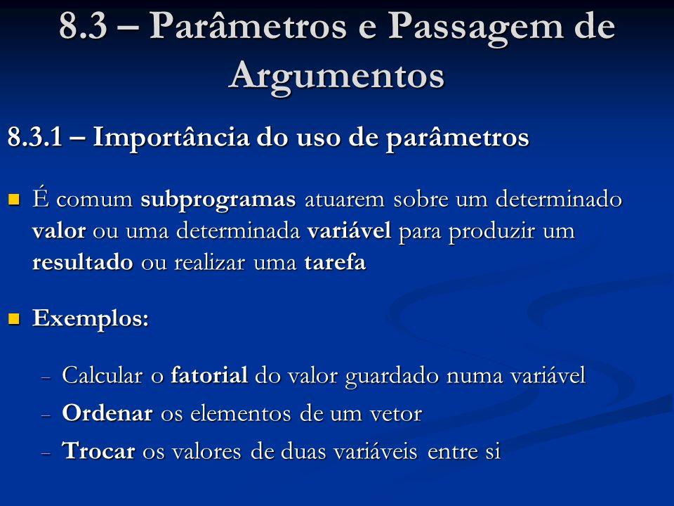 8.3 – Parâmetros e Passagem de Argumentos