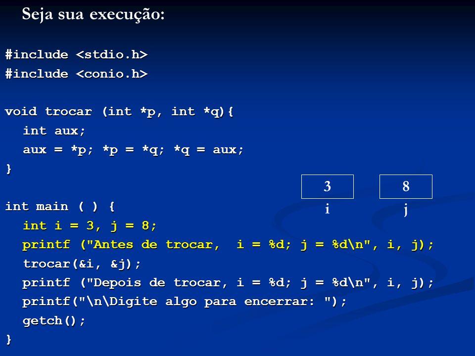 Seja sua execução: 3 i 8 j #include <stdio.h>