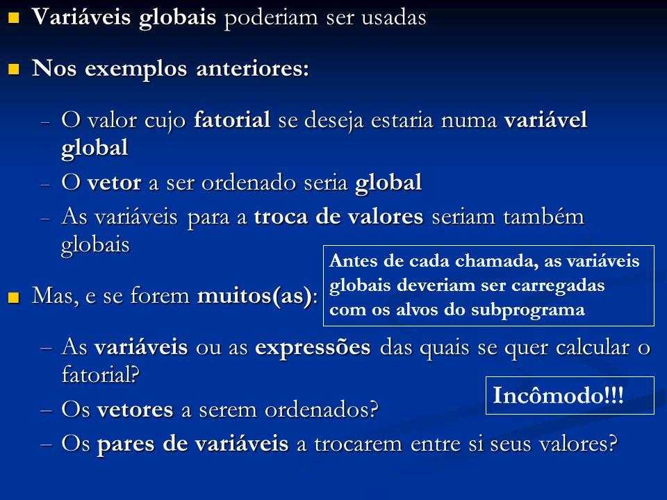 Variáveis globais poderiam ser usadas Nos exemplos anteriores: