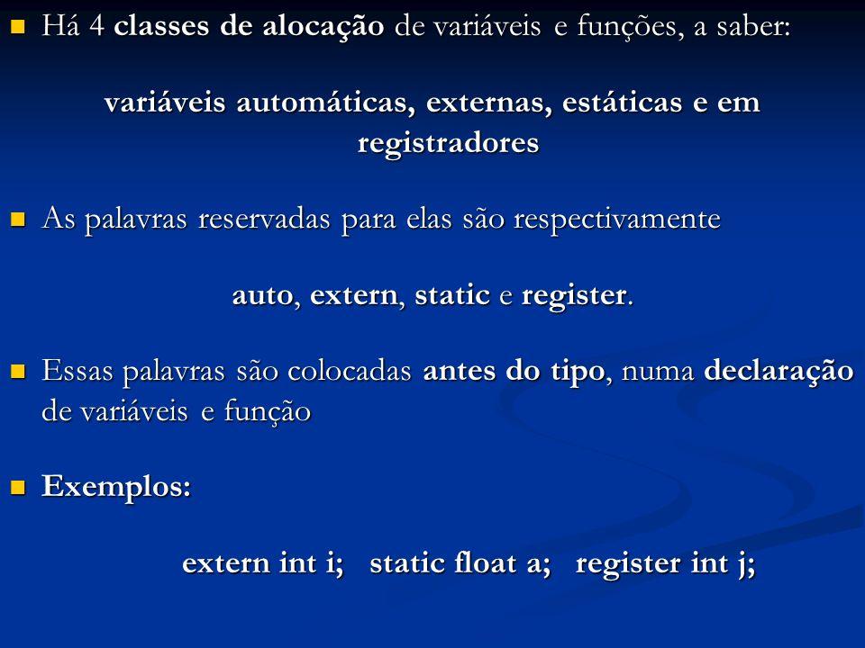 Há 4 classes de alocação de variáveis e funções, a saber: