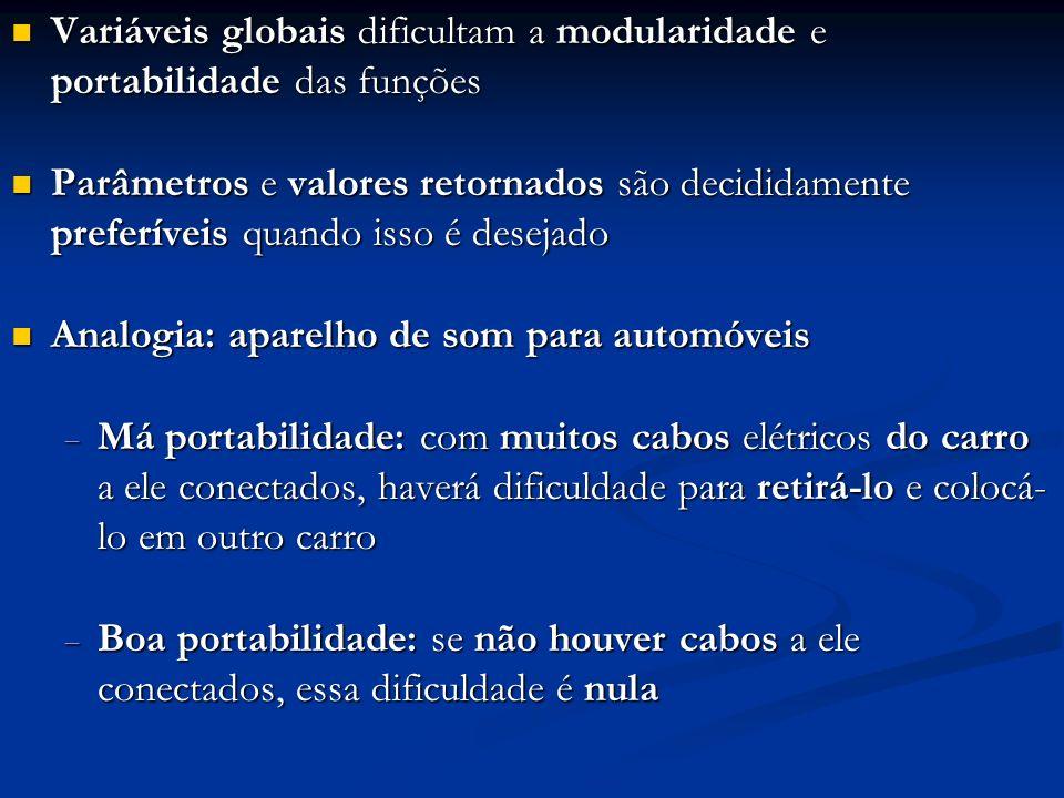 Variáveis globais dificultam a modularidade e portabilidade das funções