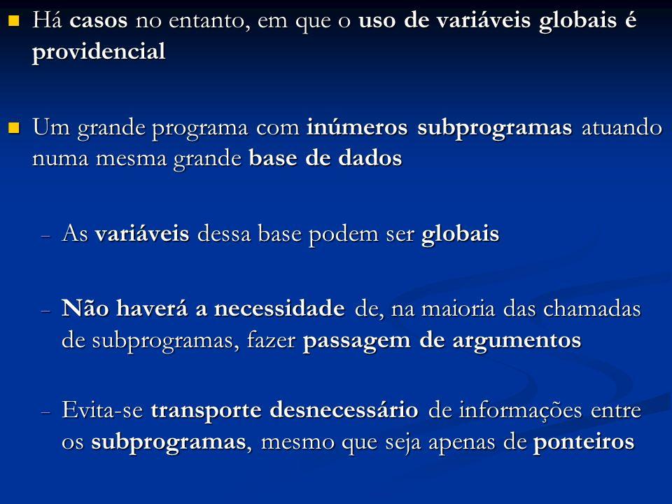 Há casos no entanto, em que o uso de variáveis globais é providencial